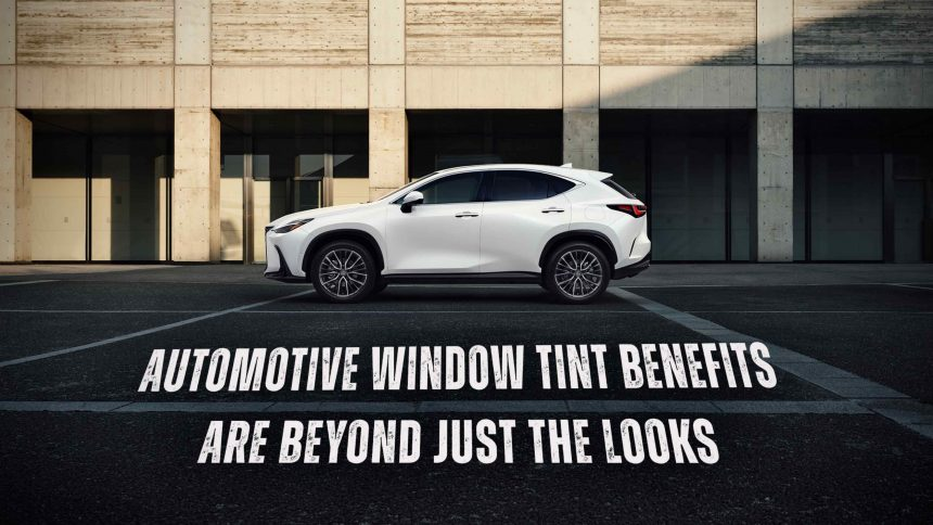 Automotive Window Tint Benefits Are Beyond Just The Looks - Automotive Window Tinting in the Chattanooga, Tennessee area